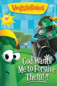 Namio's Corner: Veggie Tales-God Wants Me to Forgive THEM?!?!Review