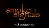 Smoke Signals in 5 Seconds