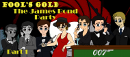 Fool's Gold: The James Bond EXTRAVAGANZA – Part 1