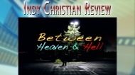 Indy Christian Review – Between Heaven & Hell
