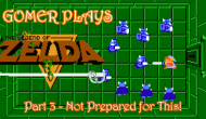 Gomer Plays The Legend of Zelda – Part 3: Not Prepared forThis!