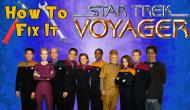 How to Fix It: Star Trek:Voyager