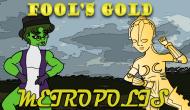 Fool's Gold: Metropolis