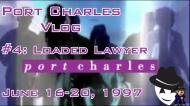 Port Charles Vlog #4: LoadedLawyer