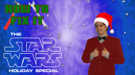 How To Fix It: The Star Wars HolidaySpecial