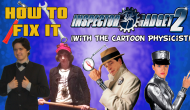 How To Fix It: Inspector Gadget 2 (With The Cartoon Physicist)