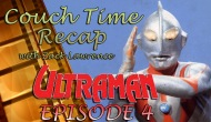 Couch Time Recap – Ultraman Episode 4