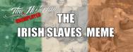"The Unemployed Historian – The ""Irish Slaves"" Meme"