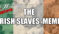 "The Unemployed Historian – The ""Irish Slaves""Meme"
