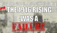 The Unemployed Historian – The 1916 Rising Was A Failure