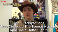 The Literary Lair: Top 10 Adaptations That Changed the Source Material (But Were Better For It)