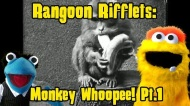 Rangoon Rifflets: Monkey Whoopee!Pt1