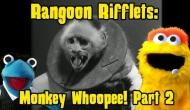Rangoon Rifflets: Monkey Whoopee!Pt2