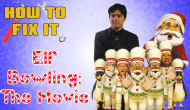 How To Fix It: Elf Bowling TheMovie