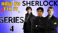 How To Fix It: Sherlock (Series4)