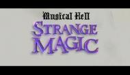 Musical Hell: StrangeMagic