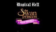 Musical Hell: The Swan Princess A Royal FamilyTale