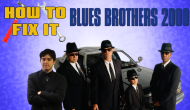 How To Fix It: Blues Brothers2000