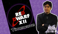 How To Fix It: Red Dwarf – Timewave