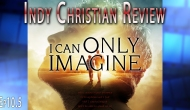 I Can Only Imagine – Indy Christian Review