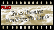 Early Cinema: The Sky's the Limit | VideoEssay