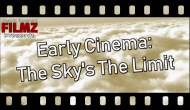 Early Cinema: The Sky's the Limit | Video Essay
