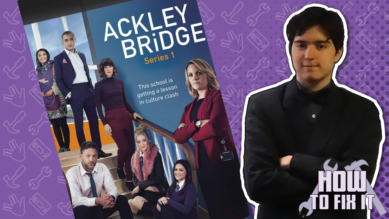 How To Fix It: Ackley Bridge – Episode 1